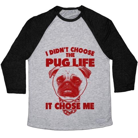 Pug Life Chose Me Baseball Tee