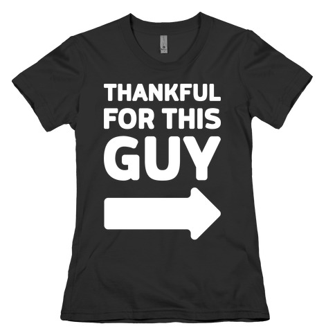 Thankful For This Guy Womens T-Shirt