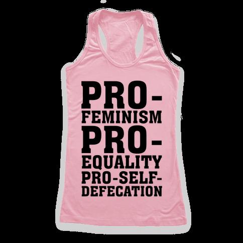 Pro- Feminism Pro-Equality Pro-Self-Defecation Racerback Tank Top