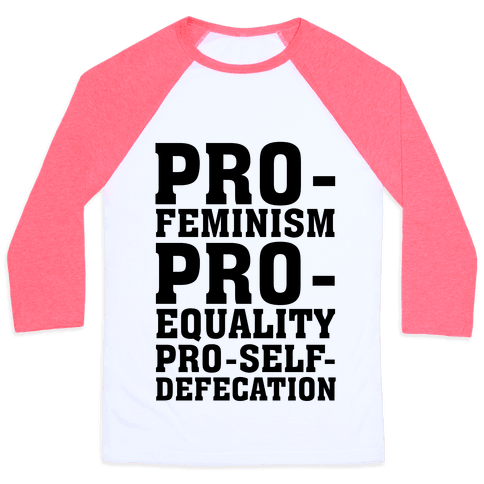 Pro- Feminism Pro-Equality Pro-Self-Defecation Baseball Tee
