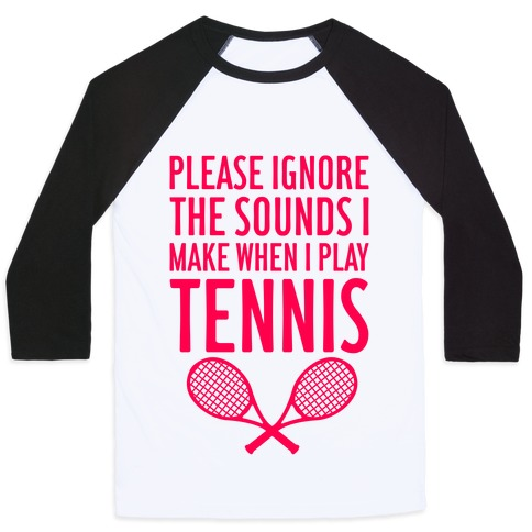 Please Ignore The Sounds I Make When I Play Tennis Baseball Tee