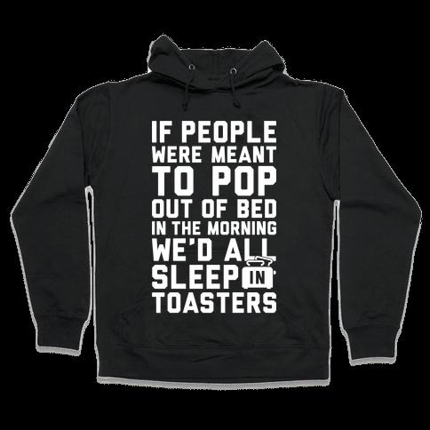 Sleep In Toasters Hooded Sweatshirt