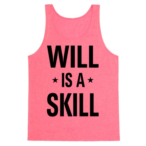 Will Is A Skill Tank Top