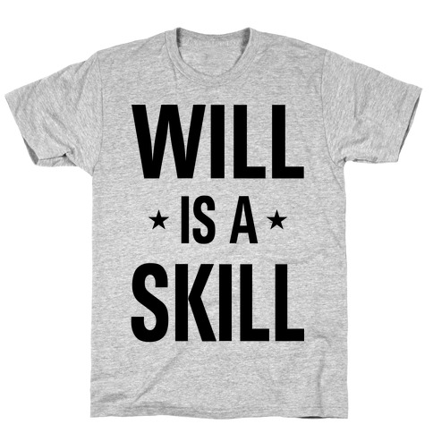 Will Is A Skill T-Shirt