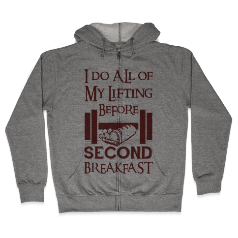 I Do All Of My Lifting Before Second Breakfast Zip Hoodie