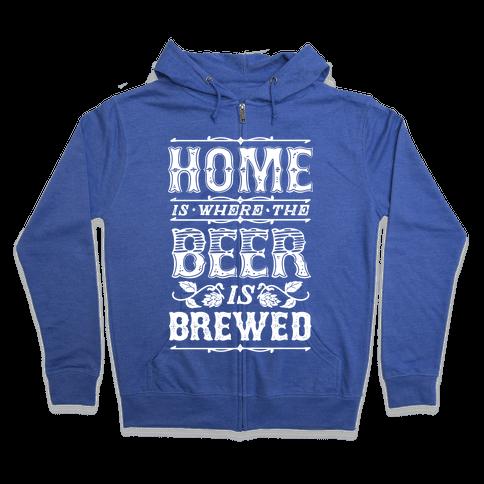 Home Is Where The Beer Is Brewed Zip Hoodie