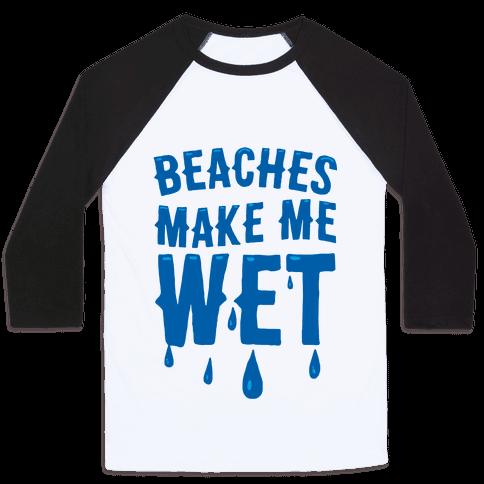 Beaches Make Me Wet Baseball Tee