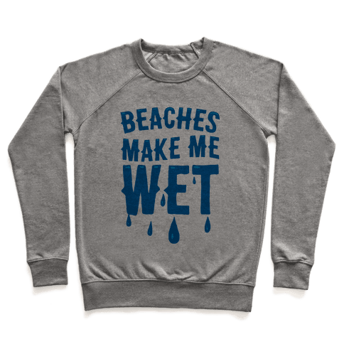 Beaches Make Me Wet Pullover