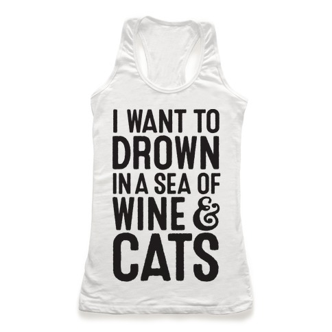 I Want To Drown In A Sea Of Wine & Cats Racerback Tank Top