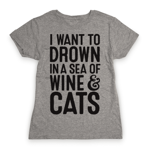I Want To Drown In A Sea Of Wine & Cats Womens T-Shirt