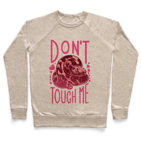 Don't Touch Me! (Ball Python) Pullover