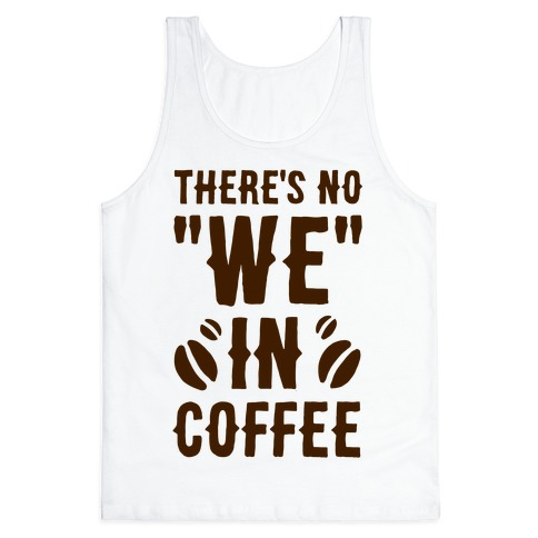 """There's No """"WE"""" in Coffee Tank Top"""