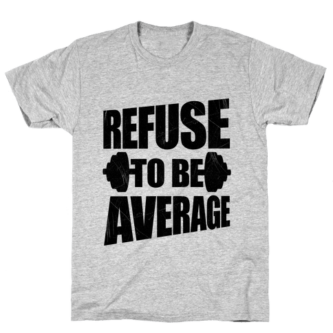 Refuse To Be Average Mens T-Shirt