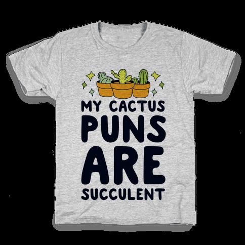 My Cactus Puns Are Succulent Kids T-Shirt