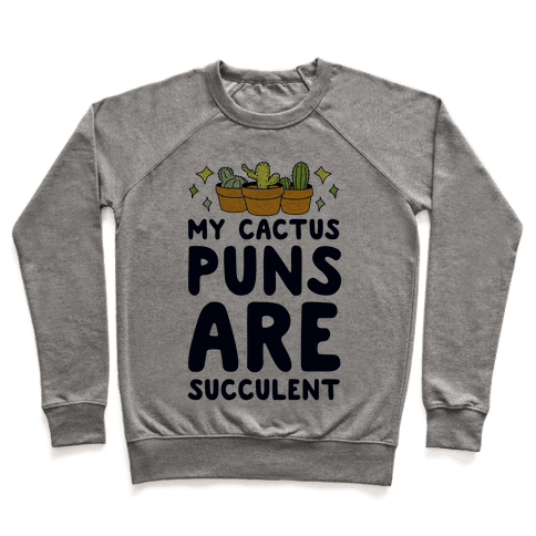 My Cactus Puns Are Succulent Pullover