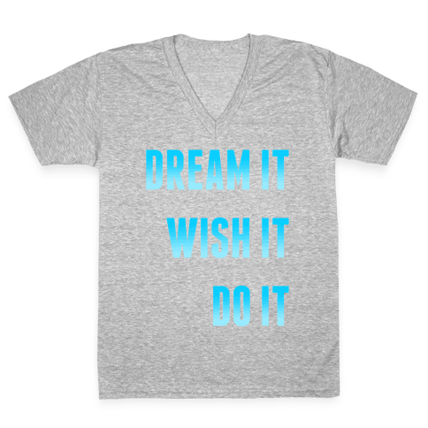 Dream It Wish It Do It V-Neck Tee Shirt