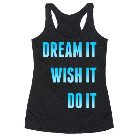 Dream It Wish It Do It Racerback Tank Top