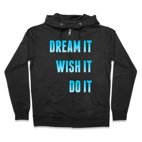 Dream It Wish It Do It Zip Hoodie