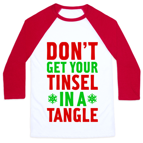 Don't Get Your Tinsel In A Tangle Baseball Tee
