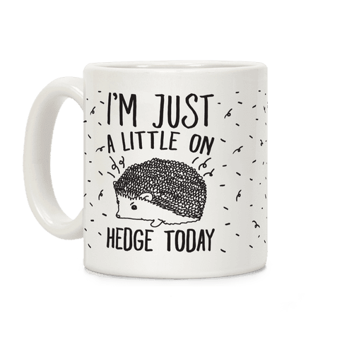 I'm Just A Little On Hedge Today Coffee Mug