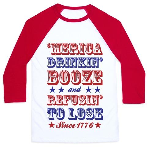 'Merica: Drinkin' Booze And Refusin' To Lose Since 1776 Baseball Tee