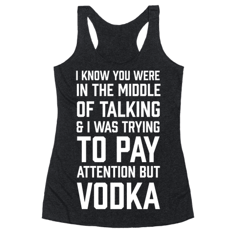 I Was Trying To Pay Attention But Vodka Racerback Tank Top