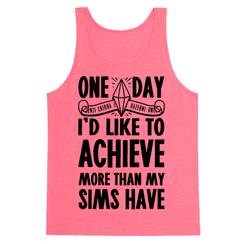 One Day I'd Like To Achieve More Than My Sims Have Tank Top