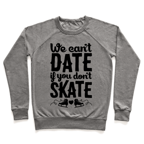 We Can't Date If You Don't Skate Pullover