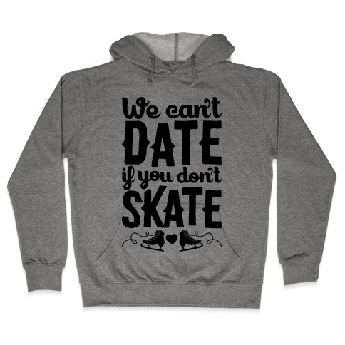 We Can't Date If You Don't Skate Hooded Sweatshirt