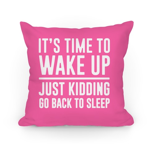 It's Time To Wake Up Pillow