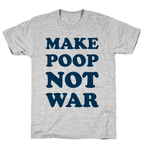 Make Poop Not War Mens T-Shirt