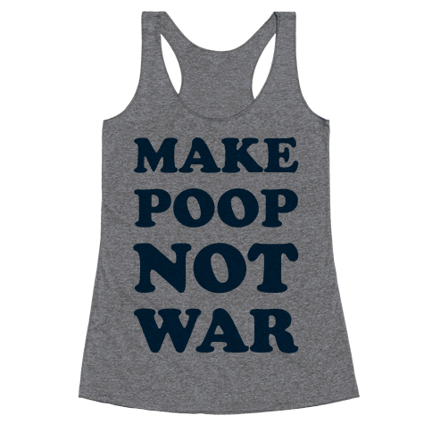 Make Poop Not War Racerback Tank Top
