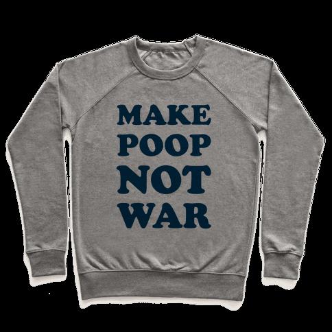 Make Poop Not War Pullover