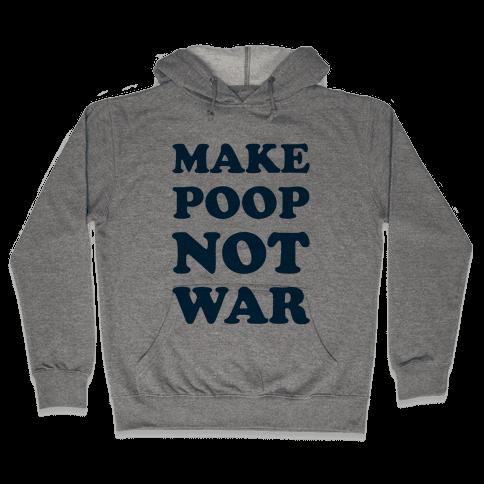 Make Poop Not War Hooded Sweatshirt