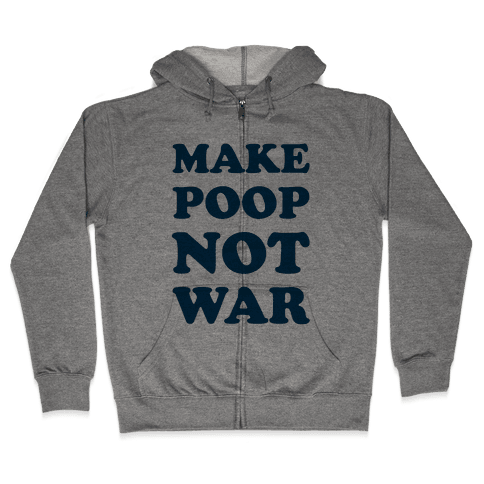 Make Poop Not War Zip Hoodie