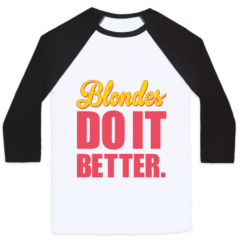 Blondes do it Better Baseball Tee