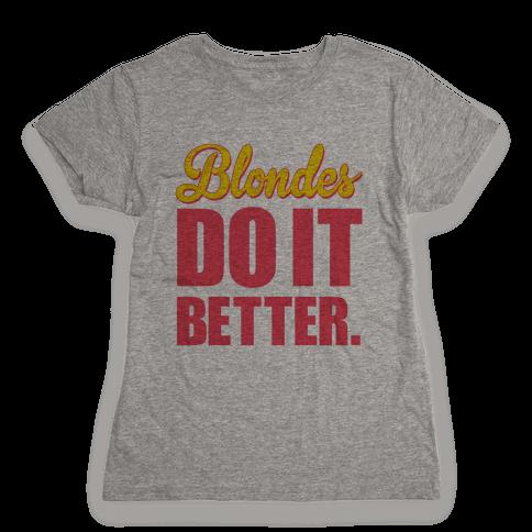 Blondes do it Better Womens T-Shirt