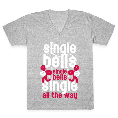 Single Bells, Single Bells, Single All The Way! (White Ink) V-Neck Tee Shirt