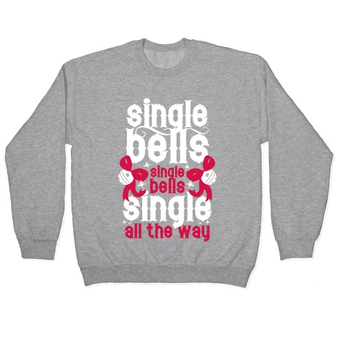 Single Bells, Single Bells, Single All The Way! (White Ink) Pullover