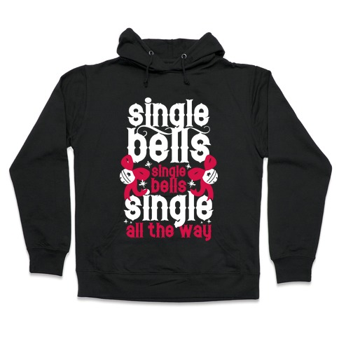 Single Bells, Single Bells, Single All The Way! (White Ink) Hooded Sweatshirt