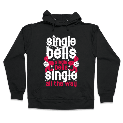 Single Bells, Single Bells, Single All The Way! (White Ink) Hooded Sweatshirt
