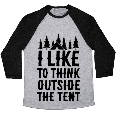 I Like To Think Outside The Tent Baseball Tee