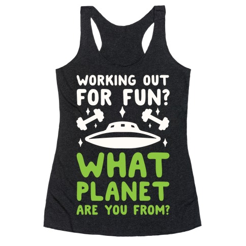 Working Out For Fun? What Planet Are You From? Racerback Tank Top