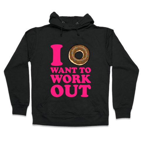 I Doughnut Want to Work Out Hooded Sweatshirt