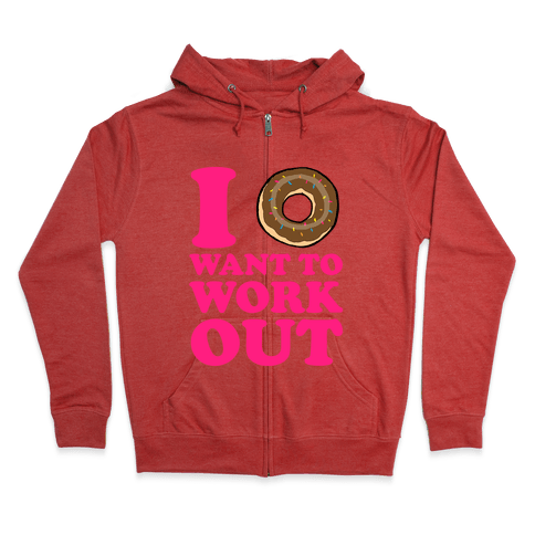 I Doughnut Want to Work Out Zip Hoodie