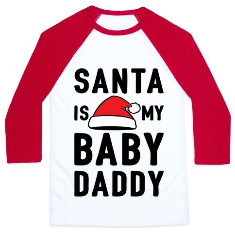 Santa Is My Baby Daddy Baseball Tee