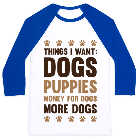 Things I Want: Dogs Baseball Tee