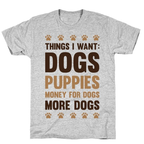 Things I Want: Dogs T-Shirt