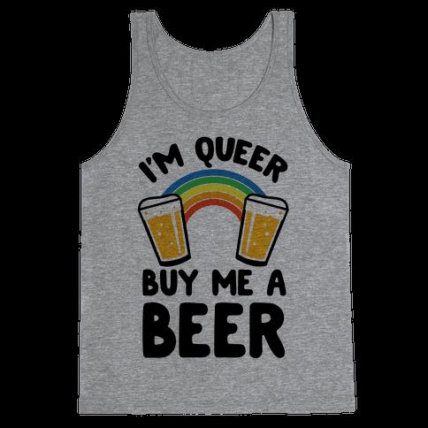 I'm Queer Buy Me A Beer Tank Top