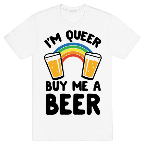 I'm Queer Buy Me A Beer Mens T-Shirt